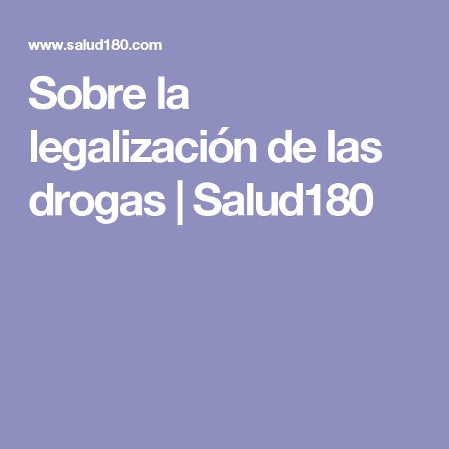 Sobre la legalización de las drogas | Salud180