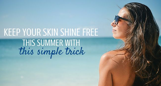 Keep Your Skin Shine Free This Summer With This Simple Trick