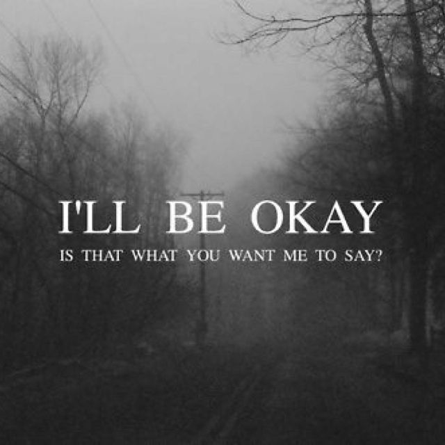 That is what I want you to say deep down but I do not expect that to happen. You are hurting. I am not and am a little behind right now. Bear with me for I am worried. I'll be with you through this, even when you don't want me there; nobody really does!