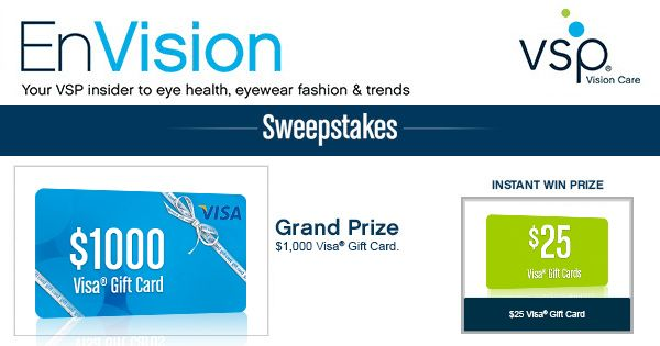 Enter VSP's EnVision Sweepstakes today for your chance to win a $1,000 Visa Gift Card. Also, play our Instant Win Game for your chance to win a $25 Visa Gift Card! Be sure to come back daily to increase your chances to win. good luck