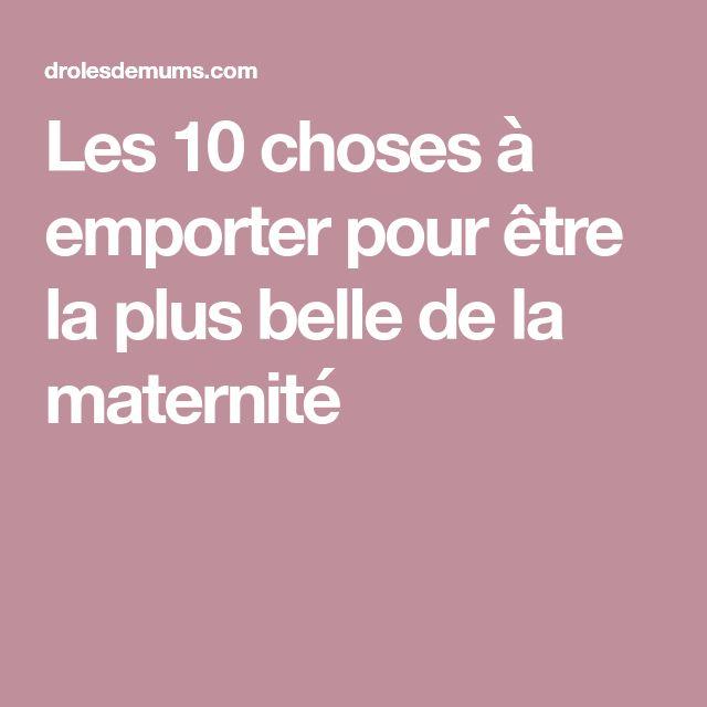 Les 10 choses à emporter pour être la plus belle de la maternité
