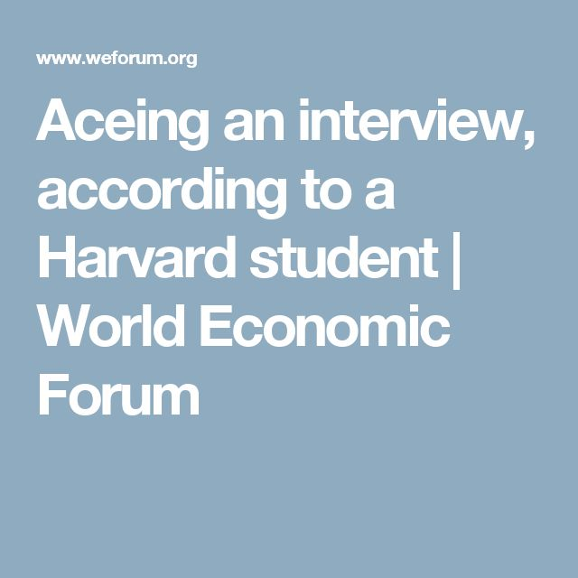 Aceing an interview, according to a Harvard student   World Economic Forum