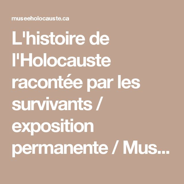 L'histoire de l'Holocauste racontée par les survivants / exposition permanente / Musée de l'Holocauste Montréal
