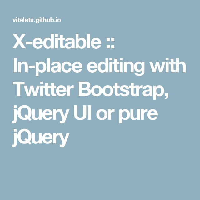 X-editable :: In-place editing with Twitter Bootstrap, jQuery UI or pure jQuery