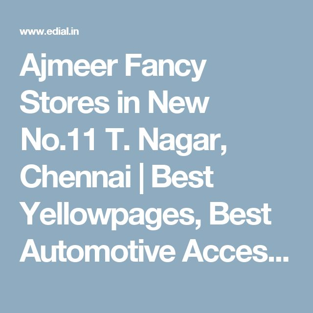 Ajmeer Fancy Stores in New No.11 T. Nagar, Chennai | Best Yellowpages, Best Automotive Accessories, India
