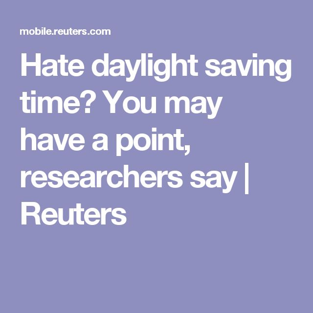 Hate daylight saving time? You may have a point, researchers say | Reuters
