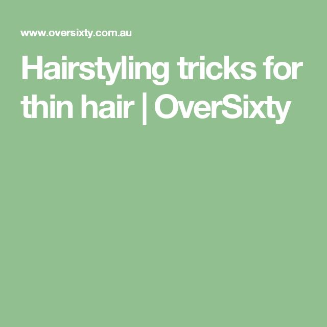 Hairstyling tricks for thin hair | OverSixty