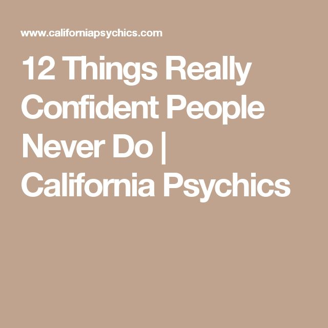 12 Things Really Confident People Never Do | California Psychics