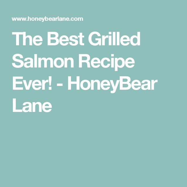 The Best Grilled Salmon Recipe Ever! - HoneyBear Lane