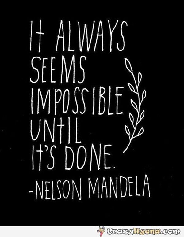 """It always seems impossible until it's done."" — Nelson Mandela"