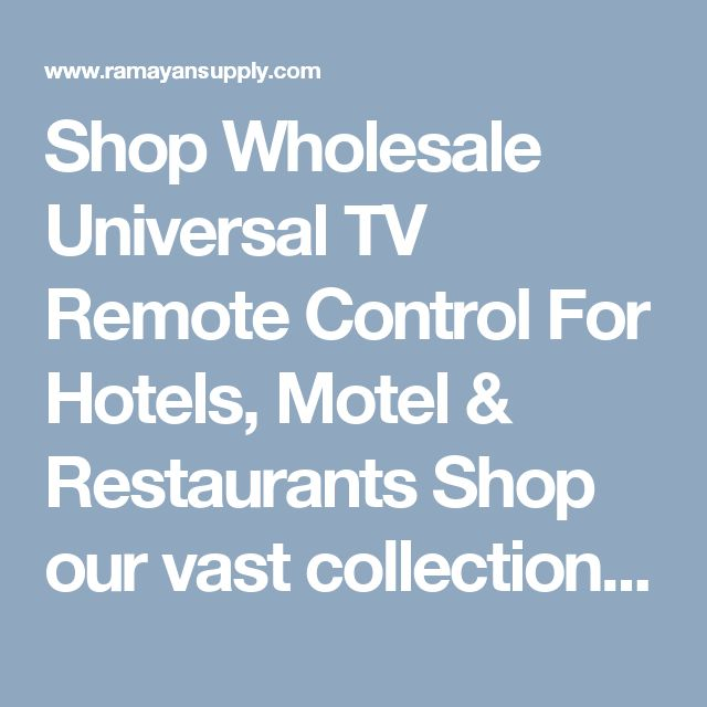 Shop Wholesale Universal TV Remote Control For Hotels, Motel & Restaurants   Shop our vast collection of online TV Universal Remote Control - Wholesale Hotels TV Remote Control Supplies. Arrogantly serving the Hotel, Motel industry since 1992!