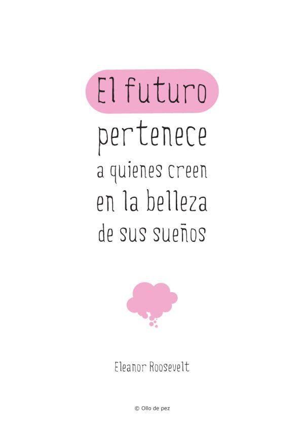 El futuro pertenece a quienes creen en la belleza de sus sueños Eleanor Roosevelt #quotes #frases