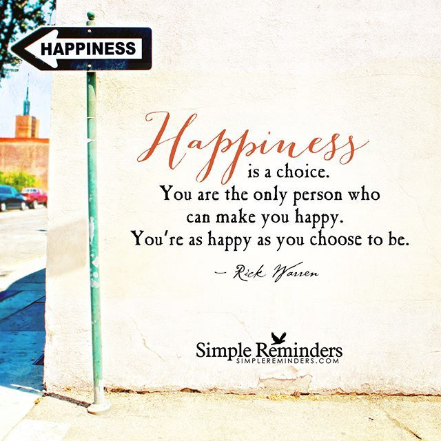 """""""Happiness is a choice. You are the only person who can make you happy. You're as happy as you choose to be."""" — Rick Warren #SimpleReminders #SRN @BryantMcGill @JenniYoung_ #quote #happiness #choice #person ##happy #life #self #gratitude"""