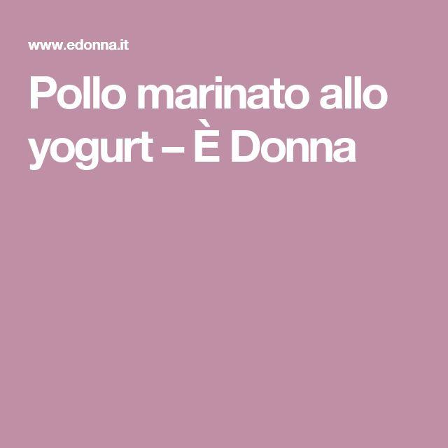 Pollo marinato allo yogurt – È Donna