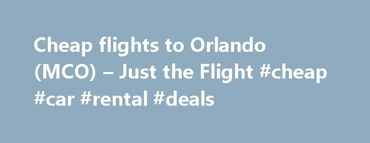Cheap flights to Orlando (MCO) – Just the Flight #cheap #car #rental #deals http://travels.remmont.com/cheap-flights-to-orlando-mco-just-the-flight-cheap-car-rental-deals/  #where can i find the cheapest airline tickets # Book flights to Orlando Orlando Cheapest Fares The lowest fare found to Orlando (MCO) was 396 with United Airlines, the cheapest direct flight was 464 with Norwegian Air, while Business Class... Read moreThe post Cheap flights to Orlando (MCO) – Just the Flight #cheap #car…