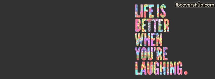 Life is Better When You are Laughing Facebook Cover Facebook Timeline Cover - FB Cover
