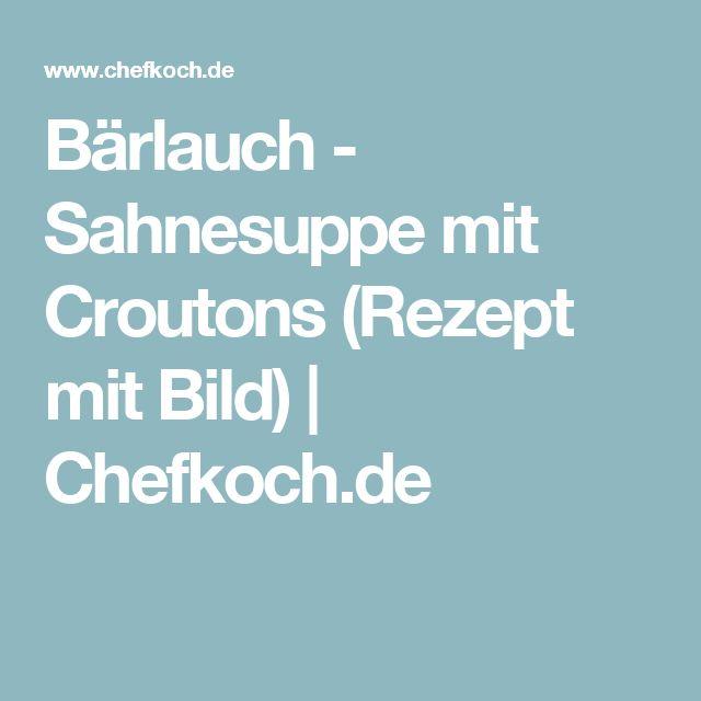 Bärlauch - Sahnesuppe mit Croutons (Rezept mit Bild)   Chefkoch.de