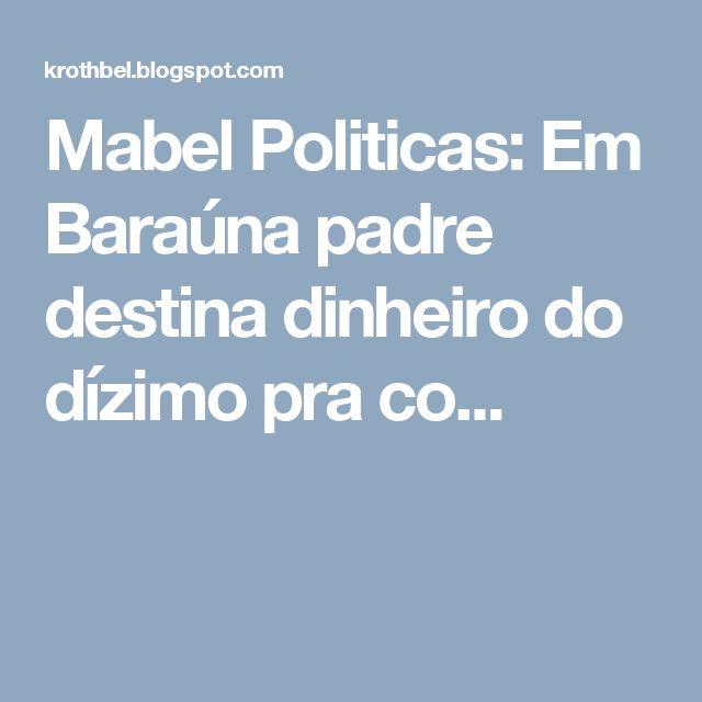 Mabel Politicas: Em Baraúna padre destina dinheiro do dízimo pra co...