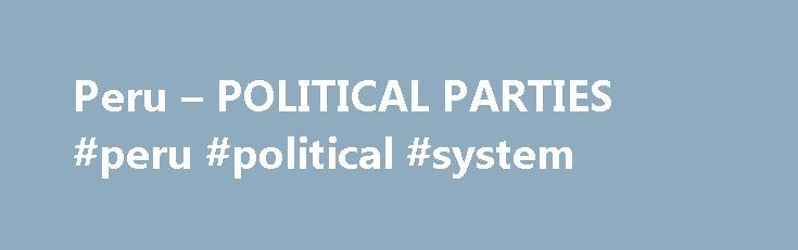 Peru – POLITICAL PARTIES #peru #political #system http://connecticut.nef2.com/peru-political-parties-peru-political-system/  # POLITICAL PARTIES Until April 5, 1992, Peru had a multiparty system and numerous political parties, some of which had been in existence for several decades. Yet, in 1990 the Peruvian electorate by and large rejected established parties and voted for a virtual unknown from outside the traditional party system. Alberto Fujimori's rapid and sudden rise to power and the…