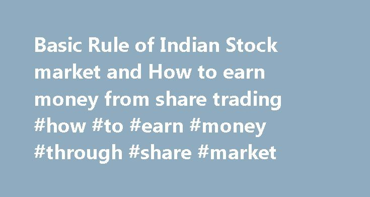 Basic Rule of Indian Stock market and How to earn money from share trading #how #to #earn #money #through #share #market http://earnings.remmont.com/basic-rule-of-indian-stock-market-and-how-to-earn-money-from-share-trading-how-to-earn-money-through-share-market-3/  #how to earn money through share market # Click here to Enjoy Live SHARE MARKET Commentary and for NSE MCX Basic Rule of Indian Stock market. 1. Whenever market is high it will fall soon. 2. Whenever market is low ,if there is no…