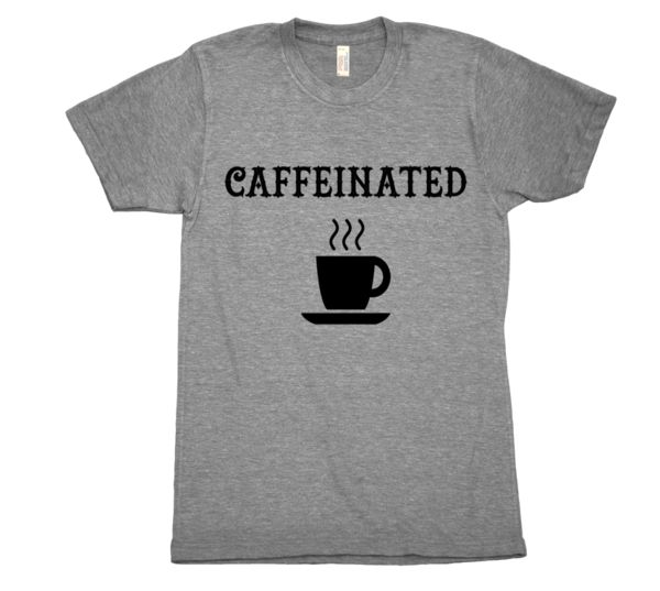 caffeinated tee. Printed on ultra comfy tri-blend crew neck t-shirt. From buymebreakfast.com #coffee