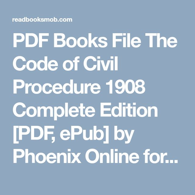 "PDF Books File The Code of Civil Procedure  1908   Complete Edition [PDF, ePub] by Phoenix Online for Free ""Click Visit button"" to access full FREE ebook"