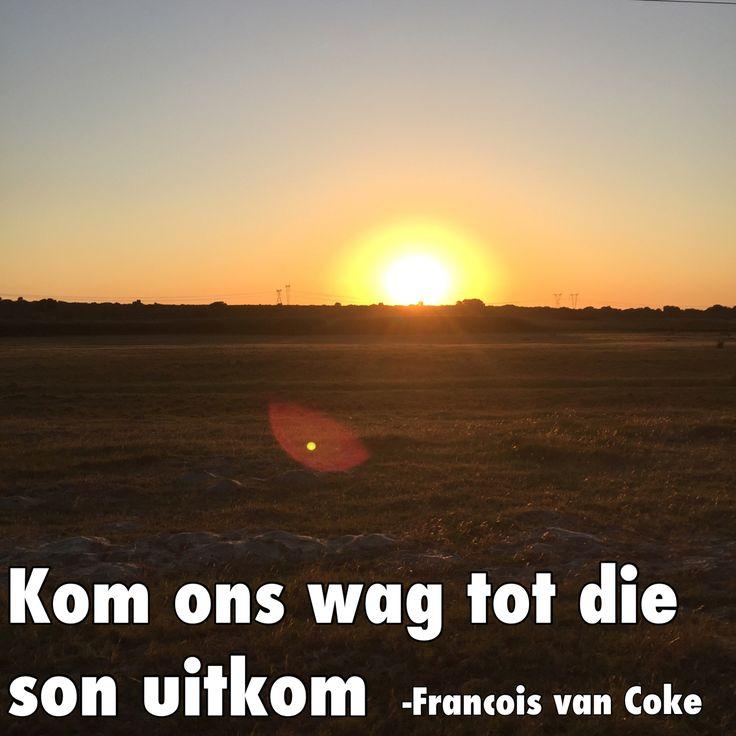 """""""Kom ons wag tot die son uitkom"""" - Francois van Coke"""