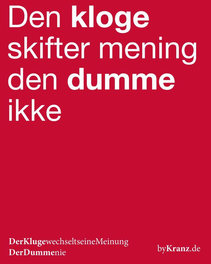 Unser dänisches Sprichwort des Tages:Der Kluge wechselt seine Meinung, der Dumme nie. [den kloge skifter Mennige den dumme ikke].