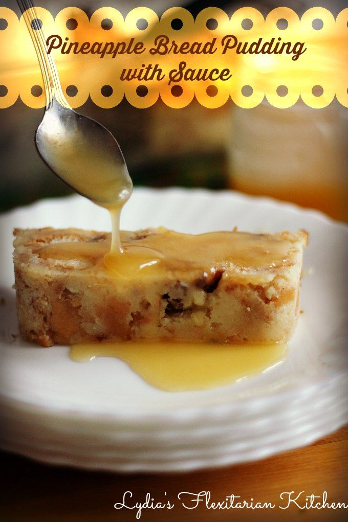 Pineapple Bread Pudding with Hard Sauce ~ Lydia's Flexitarian Kitchen #dessert #comfortfood #bread