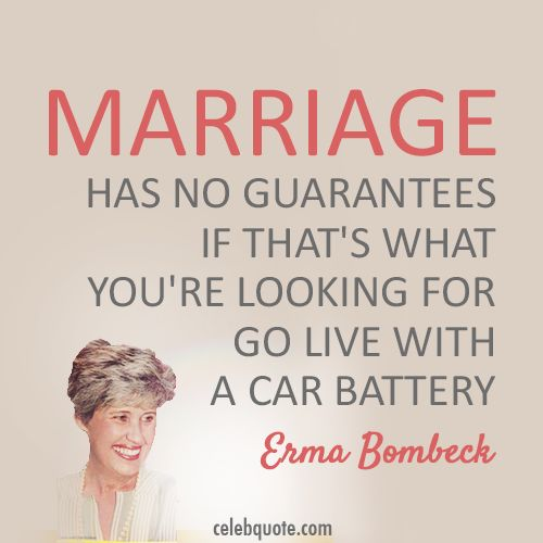 best erma bombeck ideas erma bombeck quotes  erma bombeck marriage has no guarantees if that s what you re looking for go live a car battery