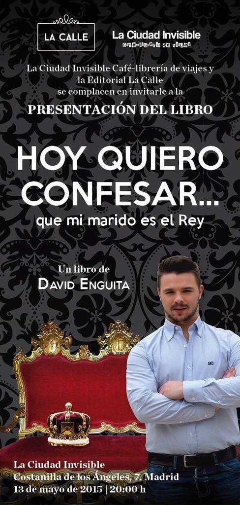"""David Enguita presentara este miércoles dia 13 su primera novela """"Hoy quiero confesar... que mi marido es el rey"""" en el cafe libreria La ciudad invisible, en Madrid a las 20:00. #Madrid #novela #Ciudad #España #ee #exclusive"""