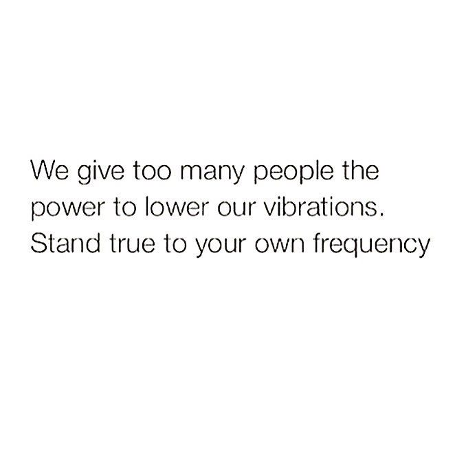 Stand true to your own frequency