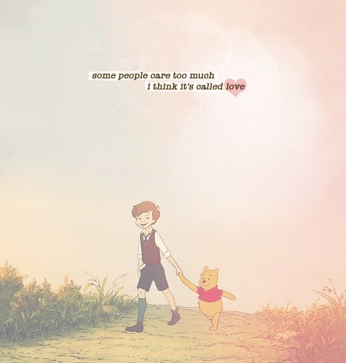"""""""Some people care too much, I think it's called love."""" -Winnie the Pooh"""
