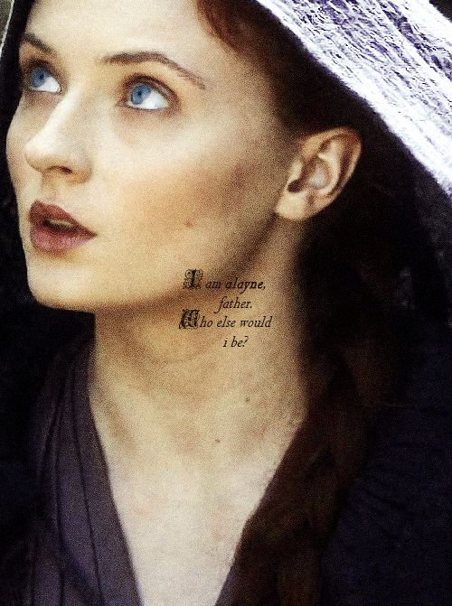 Sansa Stark: I am Alayne, father. Who else would I be?...I always felt like this was the moment Sansa lost herself in the books
