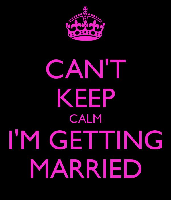 CAN'T KEEP CALM I'M GETTING MARRIED