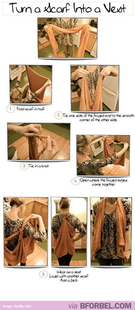 Tips & Tricks: Tie a Scarf into a Vest I have been doing this! So fun and easy and people are impressed, I can't take the credit for it.