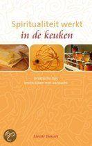 Spiritualiteit werk in de keuken   Lisette Bossert geen kookboek maar een boek om bewust te worden van de rol van voedsel, lees meer op http://energiekevrouwenacademie.nl/inspirerende-boeken/boeken-over-gezond-eten-en-leven/spiritualiteit-werkt-in-de-keuken-lisette-bossert/