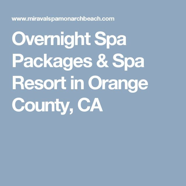 Overnight Spa Packages & Spa Resort in Orange County, CA