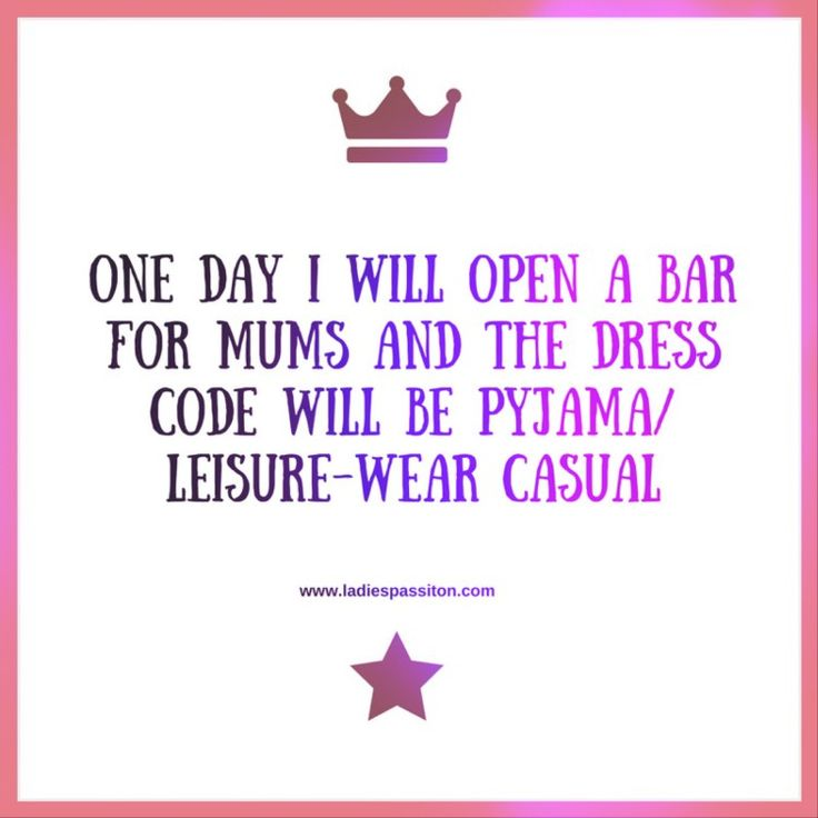 One day I will open a bar for mums and the dress code will be pyjamas/ quotes for women/ quotes for mums