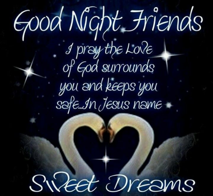 GOOD NIGHT FRIENDS. SWEET DREAMS.