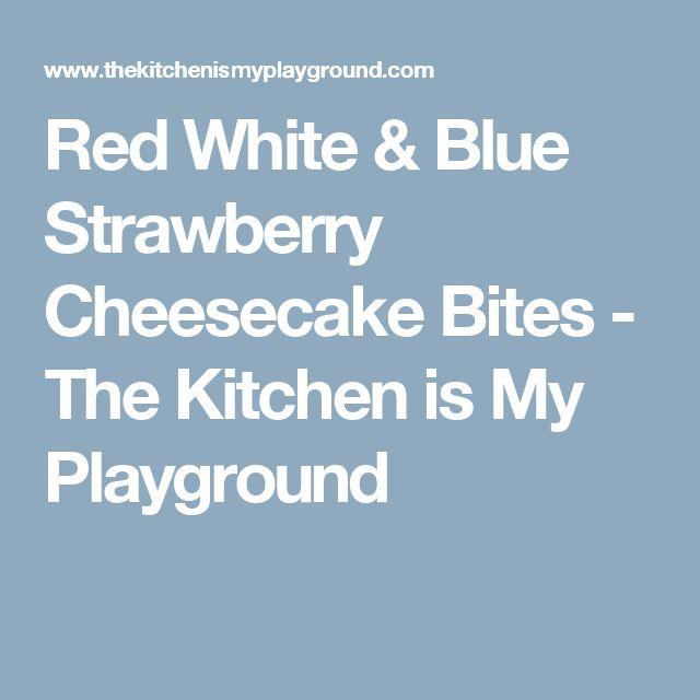 Red White & Blue Strawberry Cheesecake Bites - The Kitchen is My Playground