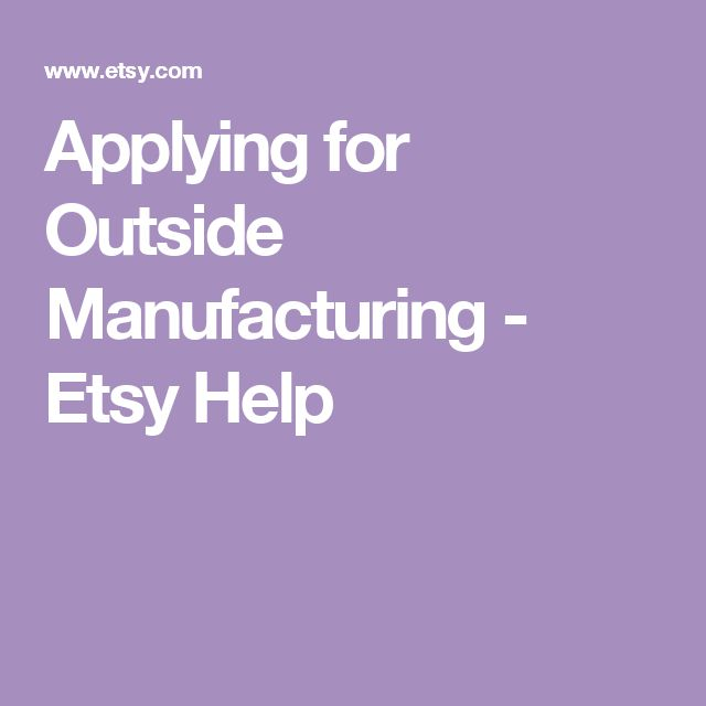 Applying for Outside Manufacturing - Etsy Help