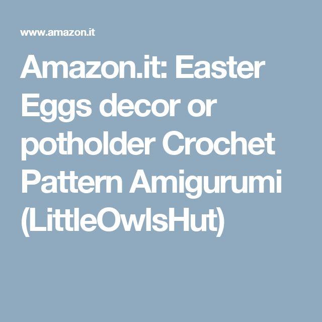 Amazon.it: Easter Eggs decor or potholder Crochet Pattern Amigurumi (LittleOwlsHut)