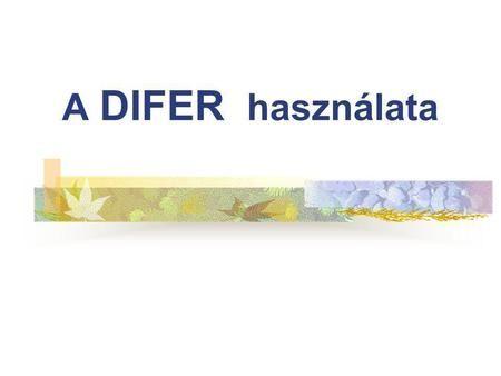 A DIFER használata. A főszereplő DIagnosztikus FEjlődésvizsgáló Rendszer 4-8 évesek készségfejlődésének vizsgálatára.