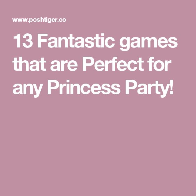 13 Fantastic games that are Perfect for any Princess Party!