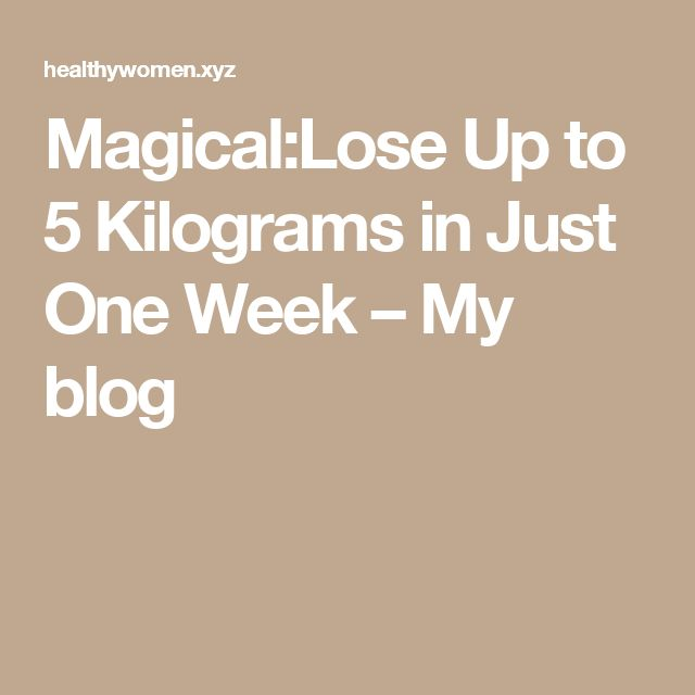 Magical:Lose Up to 5 Kilograms in Just One Week – My blog