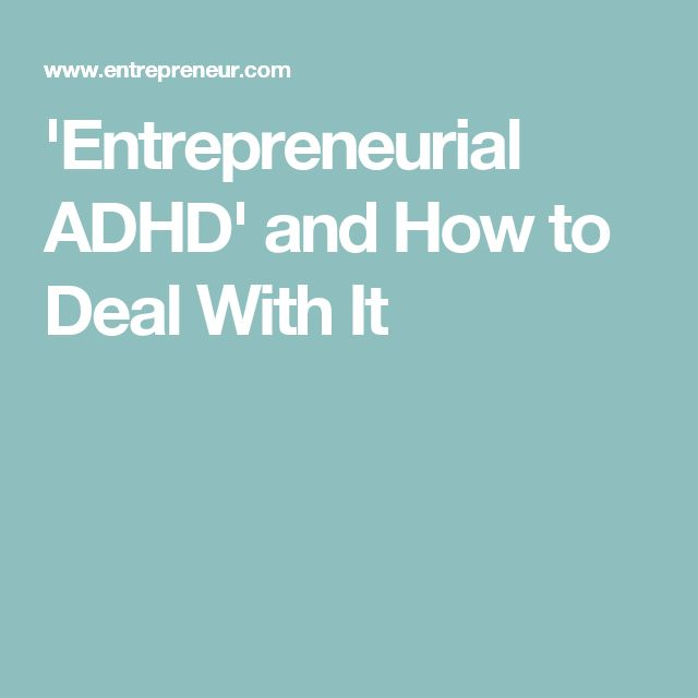 'Entrepreneurial ADHD' and How to Deal With It