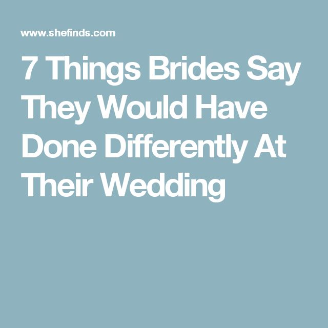 7 Things Brides Say They Would Have Done Differently At Their Wedding