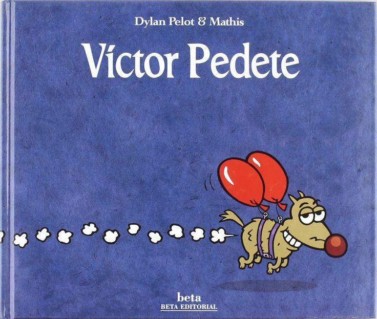 """""""VÍCTOR PEDETE"""" de Mathis Dylan Pelot, Editorial Beta Editorial. Narrado en primera persona y con un texto rimado, este """"chiste"""" divertirá a los más pequeños, tan aficionados a lo escatológico : nos cuenta laa historia de Víctor, un perro que quiere volar propulsado por sus propias ventosidades…"""
