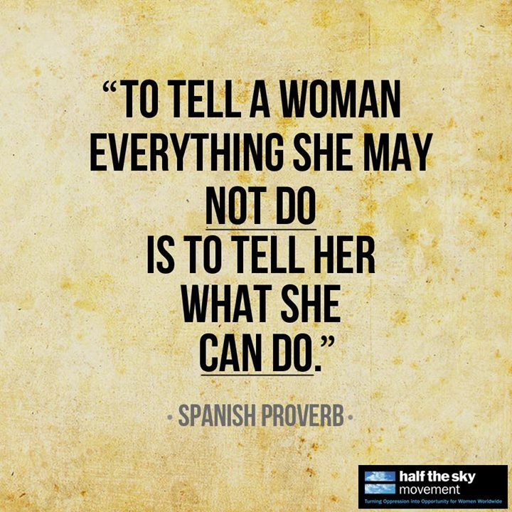 To tell a woman everything she may not do is to tell her what she can do.